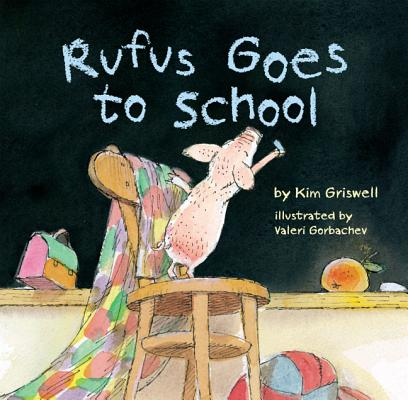 Rufus Goes to School By Griswell, Kim/ Gorbachev, Valeri (ILT)
